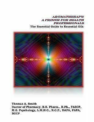 Aromatherapy: a Primer for Health Professionals : The Essent