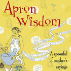 Apron Wisdom: A Spoonful of Mother's Sayings by Ryland, Peters & Small Ltd (Hardback, 2009)