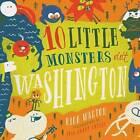 10 Little Monsters Visit Washington by Rick Walton (Hardback, 2015)