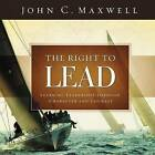 The Right to Lead: Learning Leadership Through Character and Courage by John C. Maxwell (Hardback, 2010)