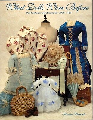 What Dolls Wore Before Doll Costumes & Accessories 1850-1925 Florence Theriault