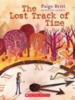 The Lost Track of Time by Paige Britt (2016, Trade Paperback)