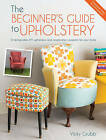 The Beginner's Guide to Upholstery: 10 Achievable DIY Upholstery and Reupholstery Projects for Your Home by Vicky Grubb (Paperback, 2015)