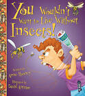 You Wouldn't Want to Live Without Insects! by Anne Rooney (Paperback, 2015)