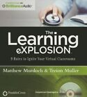 The Learning Explosion: 9 Rules to Ignite Your Virtual Classrooms by Matthew Murdoch, Treion Muller (CD-Audio, 2015)