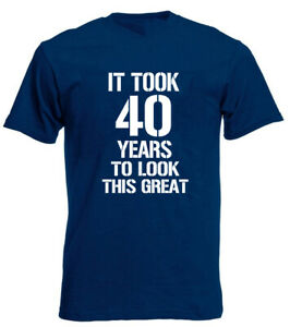 Image Is Loading It Took 40 Years Great T Shirt 40th