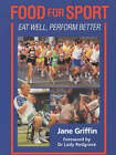 Food for Sport: Eat Well, Perform Better by Jane Griffin, Lady Redgrave (Paperback, 2001)