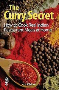 The-Curry-Secret-How-to-Cook-Real-Indian-Restaurant-Meals-at-Home-by-Kris-Dhill