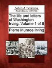 The Life and Letters of Washington Irving. Volume 1 of 8 by Pierre Munroe Irving (Paperback / softback, 2012)