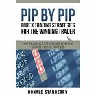 Pip by Pip: Forex Trading Strategies for the Winning Trader: Day Trading Strategies for the Smart Forex Trader by Donald Stanberry (Paperback / softback, 2014)