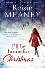 I'll be Home for Christmas: 'This Magical Story of New Beginnings Will Warm the Heart' by Roisin Meaney (Paperback, 2015)