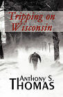 Tripping on Wisconsin by Anthony S Thomas (Paperback / softback, 2010)