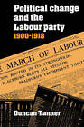 Political Change and the Labour Party 1900-1918 by Duncan Tanner (Paperback, 2003)