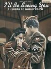 I'll Be Seeing You: 51 Songs of World War II by Hal Leonard Publishing Corporation, Elaine Schmidt (Paperback / softback, 1995)