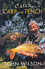 Catch Carp and Tench with John Wilson by John Wilson (Paperback, 2001)
