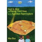 God Is Alive and Playing Third Base for the Appleton Papermakers by Max Blue (Paperback / softback, 2001)