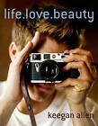 Life. Love. Beauty von Keegan Allen (2015, Gebundene Ausgabe)