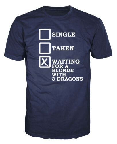 Single Taken Waiting For A Blonde With 3 Dragons TV GoT Game of Thrones T-shirt