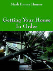 Getting Your House in Order: For People with Homeowners Insurance by Mark Emory Houser (Paperback / softback, 2006)
