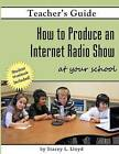 How to Produce an Internet Radio Show at Your School by Stacey L Lloyd (Paperback / softback, 2012)
