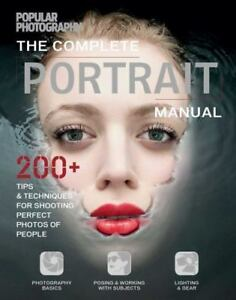 The Complete Portrait Manual (Popular Photography): 200+ Tips and Techniques for 8