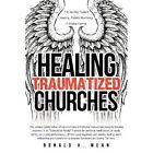 Healing Traumatized Churches by Ronald H Wean (Paperback / softback, 2012)
