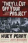 They'll Cut off Your Project: A Mingo County Chronicle by Huey Perry (Hardback, 2011)
