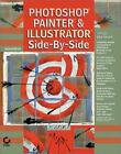 Photoshop, Painter, and Illustrator Side-by-Side by Wendy Crumpter (2001, Paperback)