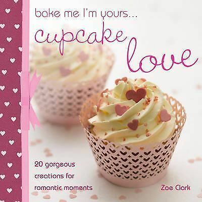 Bake me I'm Yours... Cupcake Love by Zoe Clark
