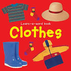 Learn-a-word Book: Clothes by Nicola Tuxworth (Board book, 2014)