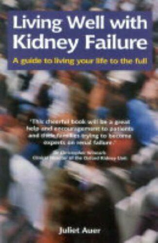 Living Well with Kidney Failure: A Guide to Living Yo by Auer, Juliet 1859591124