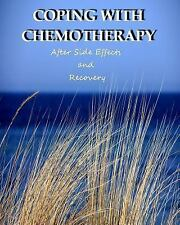 Cancer: Coping with Chemotherapy : After Side Effects and Recovery (Coping...
