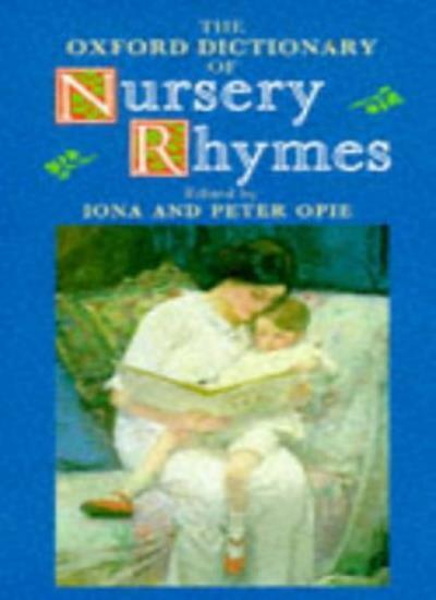 The Oxford Dictionary of Nursery Rhymes By Iona Opie, Peter Opie