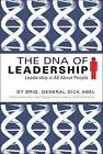 The DNA of Leadership: Leadership Is All about People by Brig Gen Dick Abel (Paperback / softback, 2009)