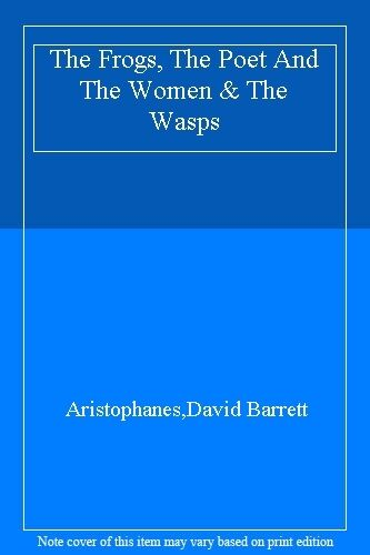 The Frogs, The Poet And The Women & The Wasps By Aristophanes, D. Barrett
