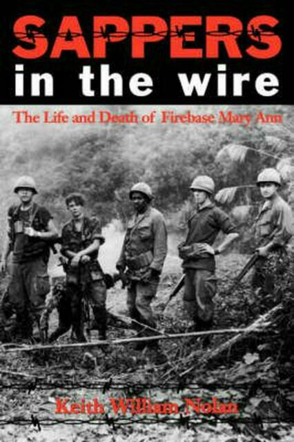 Sappers in the Wire: The Life and Death of Firebase Mary Ann by Keith William No