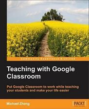 Teaching with Google Classroom by Michael Zhang (2016, Paperback)