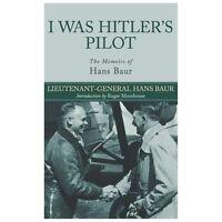 I WAS HITLER'S PILOT: The Memoirs of Hans Baur, , Baur, Hans, Very Good, 2013-04