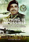 Nothing is Impossible: A Glider Pilot's Story of Sicily, Arnhem and the Rhine Crossing by Victor Miller (Hardback, 2015)