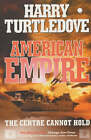 American Empire: The Centre Cannot Hold by Harry Turtledove (Paperback, 2003)