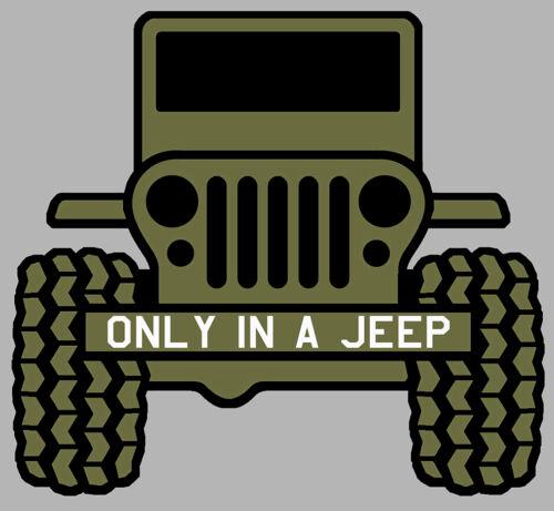 ONLY IN A JEEP 4X4 4WD WILLYS WW2 TRUCK 15cmX14cm AUTOCOLLANT STICKER JA047