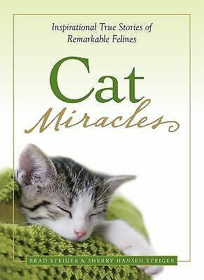 Cat Miracles : Inspirational True Stories of Remarkable Felines by Sherry...