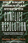 The Eight Essential Steps to Conflict Resolution: Preserving Relationships at Work, at Home and in the Community by Dudley Weeks (Paperback, 1994)