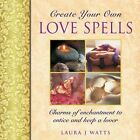Create your own love spells: Charms of Enchantment to Entice and Keep a Lover by Laura J. Watts (Hardback, 2014)