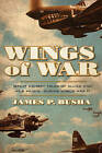 Wings of War: Great Combat Tales of Allied and Axis Pilots During World War II by James P. Busha (Hardback, 2015)