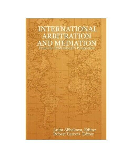 """"""" International Arbitration and Mediation - From the Professional''s Perspective"""