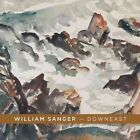 William Sanger -- Downeast: Watercolors by William Sanger by Alexander Sanger, Alexandra C Anderson (Paperback / softback, 2016)