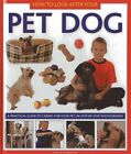 How to Look After Your Pet Dog: A Practical Guide to Caring for Your Pet. in Step-by-step Photographs by David Alderton (Hardback, 2012)