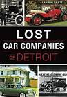 Lost Car Companies of Detroit by Alan Naldrett (Paperback / softback, 2016)