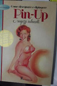 Come disegnare e dipingere pin-up e ragazze seducenti-ED. IL CASTELLO 2013